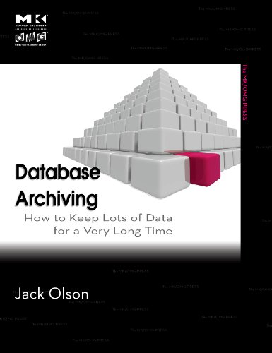 Download Database Archiving: How to Keep Lots of Data for a Very Long Time (The MK/OMG Press) Pdf
