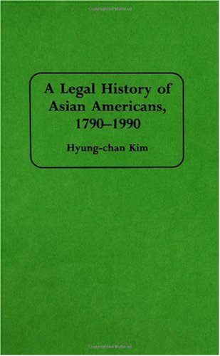 A Legal History of Asian Americans, 1790-1990: (Contributions in Ethnic Studies)