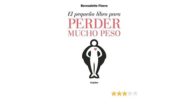 El pequeño libro para perder mucho peso eBook: Fisers, Bernadette ...