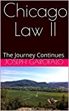 Chicago Law II: The Journey Continues (Chicago Law, A Trial Lawyer's Journey Book 1)