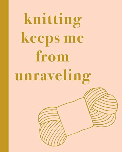 (Knitting Keeps Me From Unraveling: 8 x10