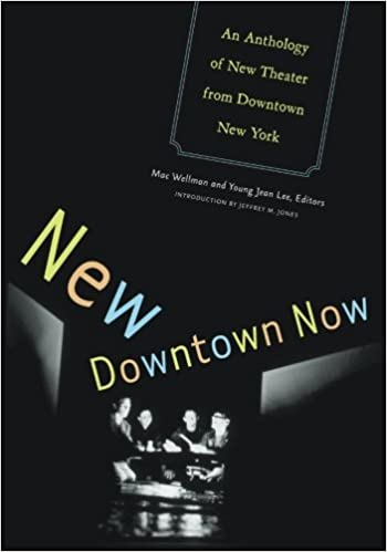 New Downtown Now: An Anthology Of New Theater From Downtown New York