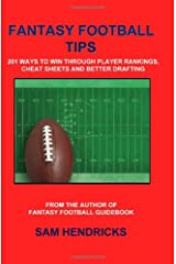Fantasy Football Tips: 201 Ways to Win Through Player Rankings, Cheat Sheets and Better Drafting Paperback