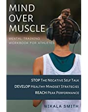 Mind over Muscle Mental Training Workbook for Athletes: Stop the negative self talk | Develop healthy mindset strategies | Reach peak performance