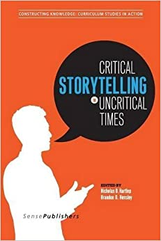 Book Critical Storytelling in Uncritical Times: Stories Disclosed in a Cultural Foundations of Education Course (2015-09-11)