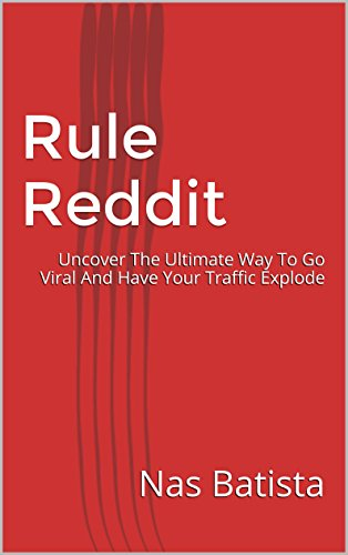 Rule Reddit: Uncover The Ultimate Way To Go Viral And Have Your Traffic Explode