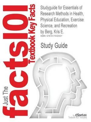 [Studyguide for Essentials of Research Methods in Health, Physical Education, Exercise Science, and Recreation by Berg, Kris E., ISBN 9780781770361] (By: Cram101 Textbook Reviews) [published: December, 2010]