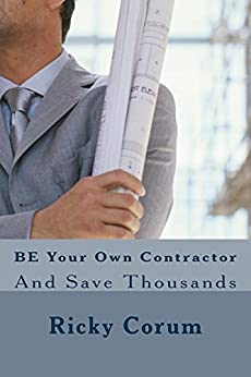 Be Your Own Contractor Ebook Ricky Corum