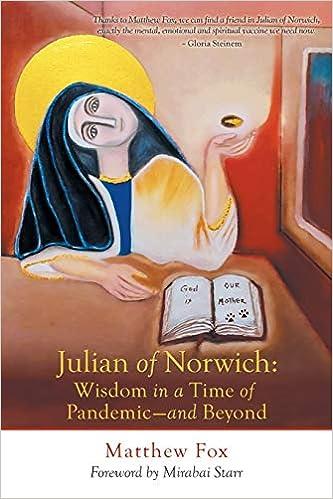 Julian of Norwich: Wisdom in a Time of Pandemic-And Beyond: Fox, Matthew,  Starr, Mirabai: 9781663208682: Amazon.com: Books