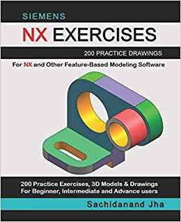 SIEMENS NX EXERCISES: 200 Practice Drawings For NX and Other