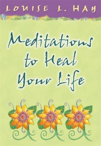 Meditations to Heal Your Life (Hay House Lifestyles)