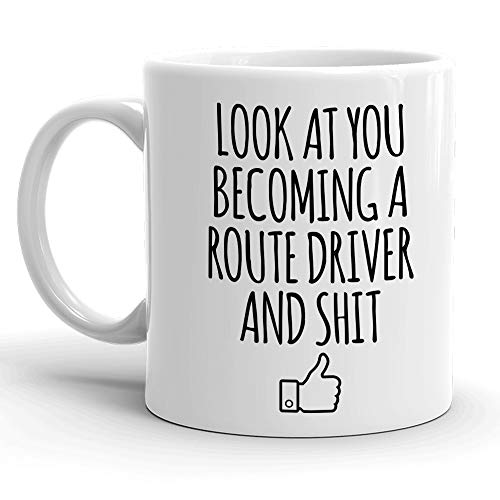 - Look At You Becoming A Route Driver And Shit Coffee Mug, St Patrick's Day, Christmas, Birthday Gifts, Sarcastic Mugs, Funny Gift Idea for School Students Graduating from College or University Program