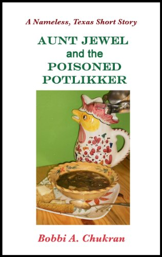 Aunt Jewel and the Poisoned Potlikker: A Nameless, Texas Culinary Mystery Short Story (