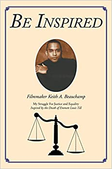 Book BE INSPIRED: My Struggle For Justice and Equality Inspired by the Death of Emmett Louis Till