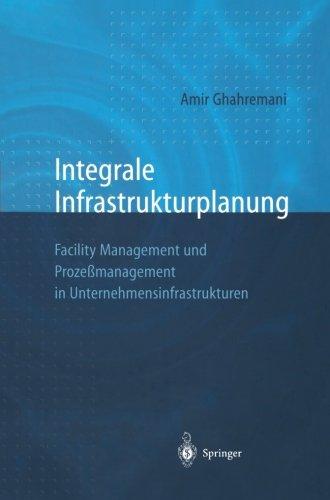 Integrale Infrastrukturplanung: Facility Management und Prozeßmanagement in Unternehmensinfrastrukturen (German Edition)