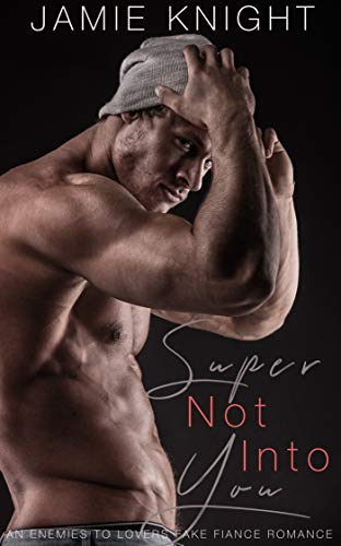 Super Not Into You: An Enemies to Lovers Fake Fiance ()