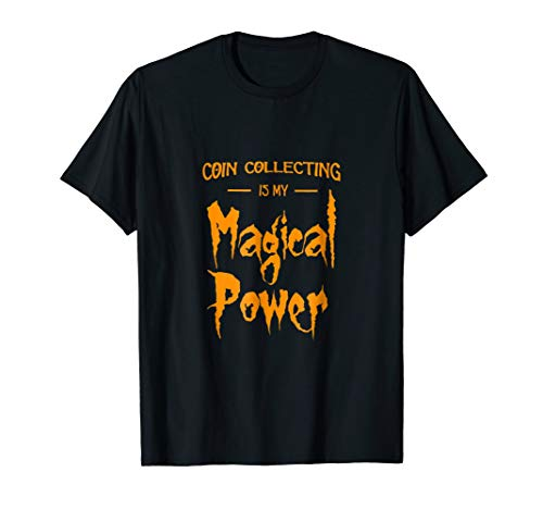 Coin Collecting Magical Power Shirt Funny Halloween Gift