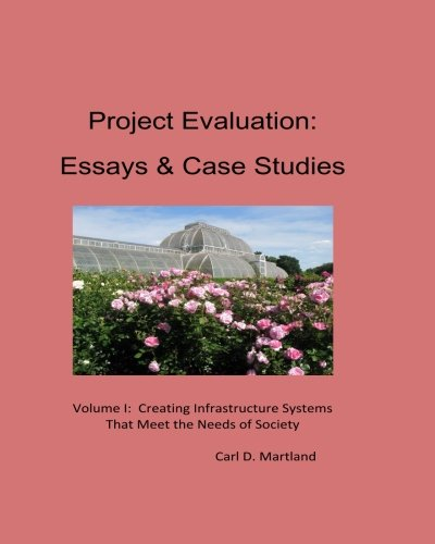 Project Evaluation:  Essays and Case Studies Volume I: Creating Infrastructure Systems that Meet the Needs of Society PDF