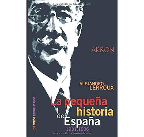 La pequeña historia de España 1931-1936 Testimonios akron: Amazon.es: Lerroux, Alejandro, Martínez Valdueza, Juan Manuel: Libros