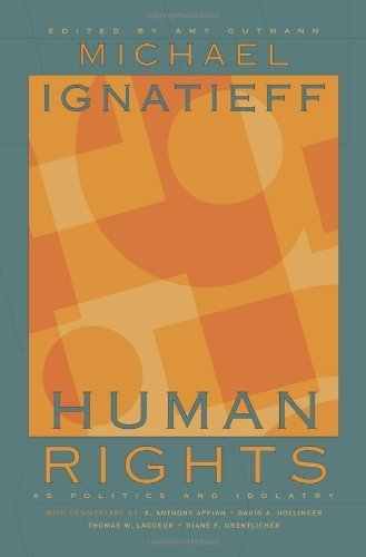 Download Human Rights as Politics and Idolatry: (University Center for Human Values) by Ignatieff, Michael published by Princeton University Press Paperback pdf epub