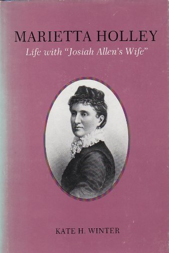 Marietta Holley: Life With Josiah Allen's Wife (New York State Study)