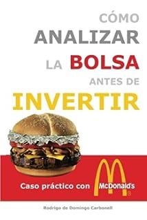 Cómo analizar la Bolsa antes de invertir: Caso práctico con McDonalds (Spanish Edition)