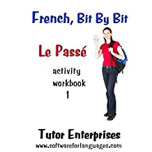 French, Bit By Bit: Le Passé Activity Book 1 (French, Bit By Bit Workbooks)
