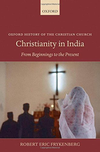 Christianity in India: From Beginnings to the Present (Oxford History of the Christian Church)