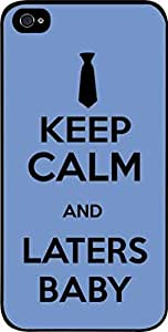 Keep Calm and Laters Baby - Blue - Hard Black Plastic Snap - On Case -Apple Iphone 6 ONLY- Great Quality!
