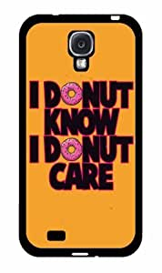 I Donut Know I Donut Care- Plastic Phone Case Back Cover Samsung Galaxy S4 I9500