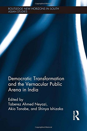 Democratic Transformation and the Vernacular Public Arena in India (Routledge New Horizons in South Asian Studies)