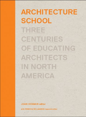 Architecture School: Three Centuries of Educating Architects in North America (MIT Press)