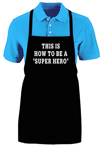 THIS IS HOW TO BE A SUPER HERO - Funny Apron Ajustable Kitchen - Mail Priority Usps Is How Long