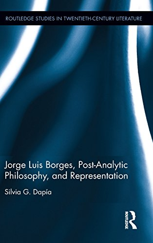 Jorge Luis Borges, Post-Analytic Philosophy, and Representation (Routledge Studies in Twentieth-Century Literature)