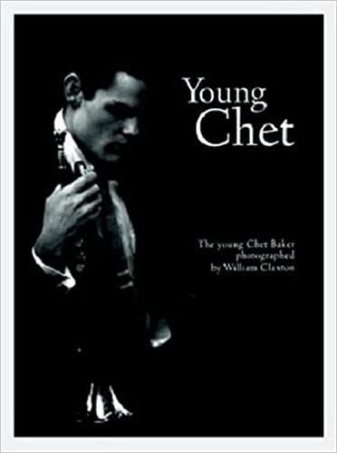 William Claxton: Young Chet: Young Chet Baker Photographed by William Claxton (Schirmer art books on film, showbusiness & performing arts)