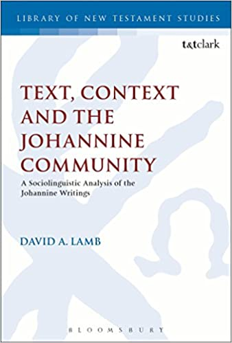Book Text, Context and the Johannine Community: A Sociolinguistic Analysis of the Johannine Writings (The Library of New Testament Studies)