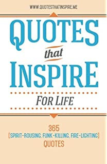 Quotes That Inspire For Life 365 Spirit Rousing Funk Killing Fire