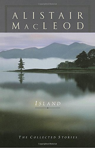 Island: The Collected Short Stories of Alistair MacLeod