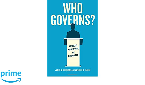 who governs presidents public opinion and manipulation