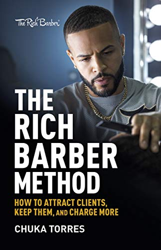 The Rich Barber Method: How to Attract Clients, Keep Them, and Charge More (Sec Blades 10)