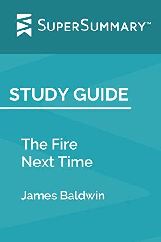 Study Guide: The Fire Next Time by James Baldwin (SuperSummary) (James Baldwin The Fire Next Time Analysis)
