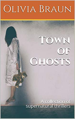 Town of Ghosts: A collection of supernatural thrillers