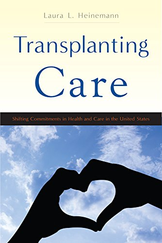 Transplanting Care: Shifting Commitments in Health and Care in the United States (Critical Issues in Health and Medicine