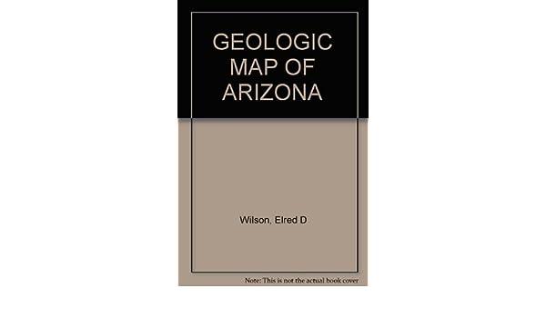 Geologic Map Of Arizona.Geologic Map Of Arizona Elred D Wilson Amazon Com Books