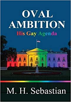 OVAL AMBITION - His Gay Agenda