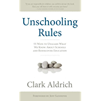 Unschooling Rules: 55 Ways to Unlearn What We Know About Schools and Rediscover Education (English Edition)