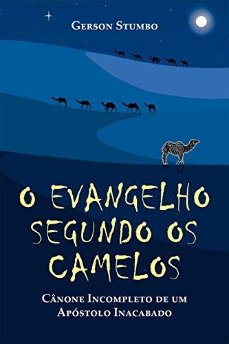 O Evangelho Segundo os Camelos: Cânone Incompleto de um Apóstolo Inacabado