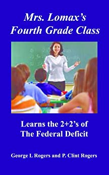 Mrs. Lomax's Fourth Grade Class Learns the 2+2's of the Federal Deficit by [Rogers, George L, Rogers Ph.D, P. Clint]