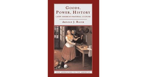 Amazon.com: Goods, Power, History: Latin Americas Material ...