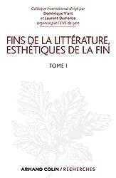 Fins de la littérature, esthétiques de la fin : Tome 1 (Armand Colin / Recherches)